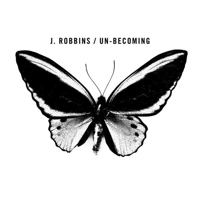 J. Robbins / Un-becoming