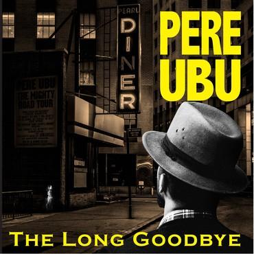 Pere Ubu / The Long Goodbye