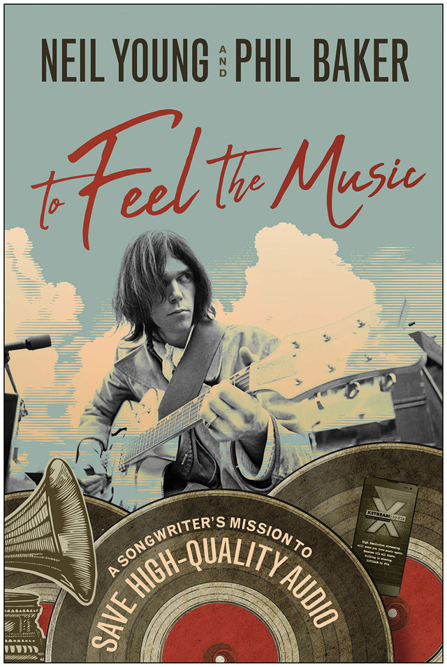 Neil Young, Phil Baker / To Feel the Music: A Songwriter's Mission to Save High-Quality Audio