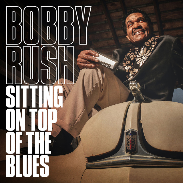 Bobby Rush / Sitting On Top of the Blues