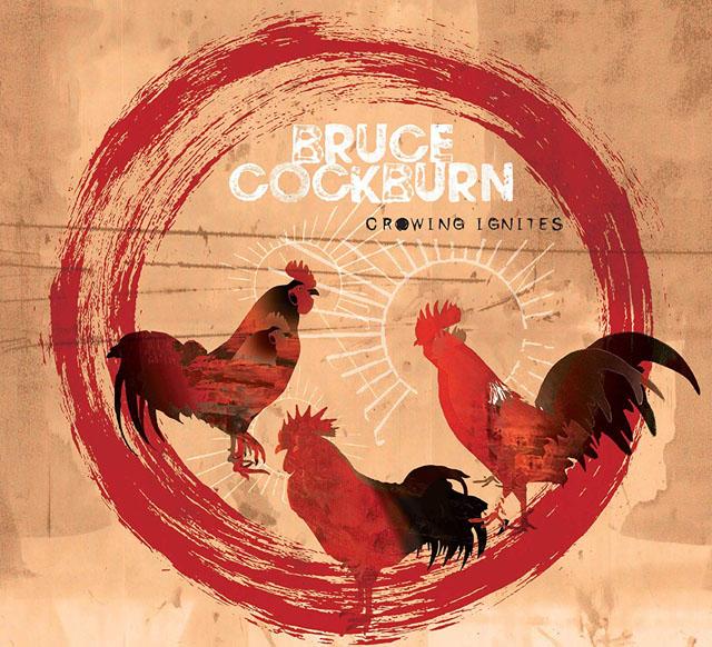 Bruce Cockburn / Crowing Ignites