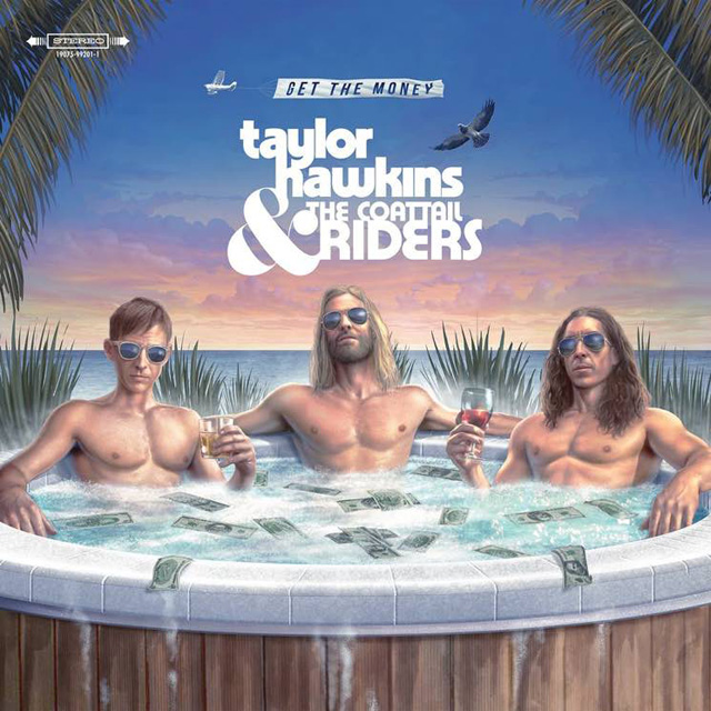 Taylor Hawkins & The Coattail Riders / Get The Money