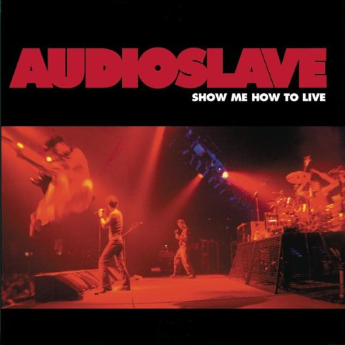 Audioslave / Show Me How To Live