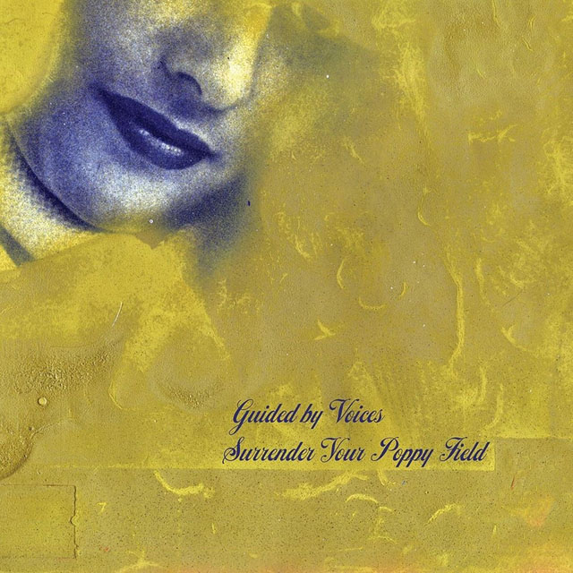 Guided By Voices / Surrender Your Poppy Field