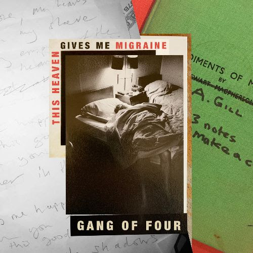 Gang Of Four / This Heaven Gives Me Migraines