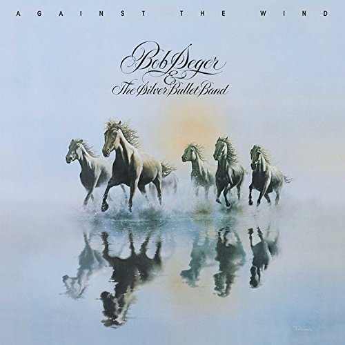 Bob Seger & The Silver Bullet Band / Against the Wind