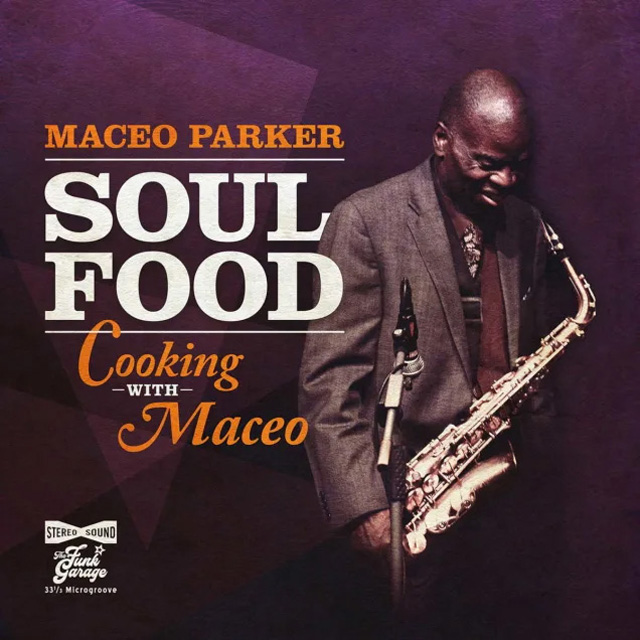 Maceo Parker / Soul Food: Cooking With Maceo