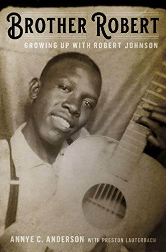 Annye Anderson / Brother Robert: Growing Up With Robert Johnson