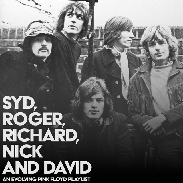 Syd, Roger, Richard, Nick and David – An Evolving Pink Floyd Playlist