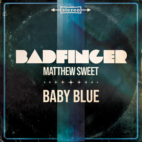 Badfinger & Matthew Sweet / Baby Blue