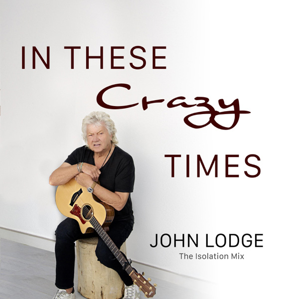 John Lodge / In These Crazy Times (Isolation Mix)