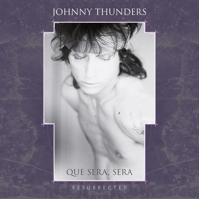 Johnny Thunders / Que Sera Sera: Resurrected