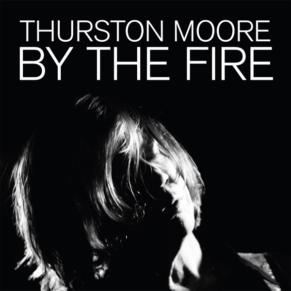 Thurston Moore / By the Fire