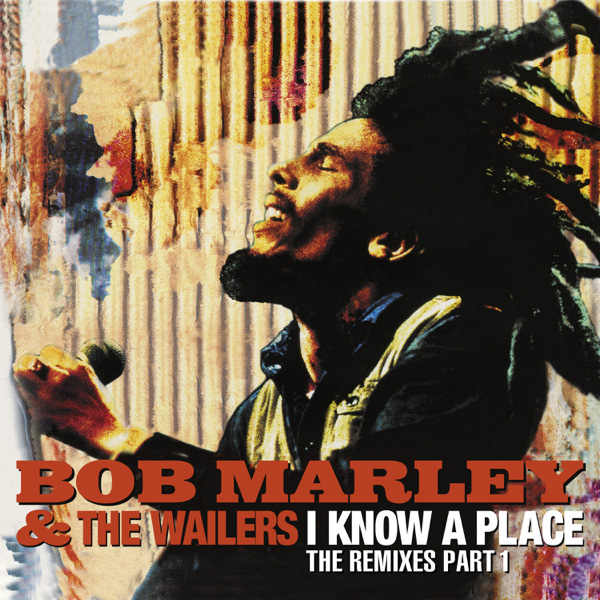 Bob Marley & the Wailers / I Know A Place: The Remixes (Pt. 1)