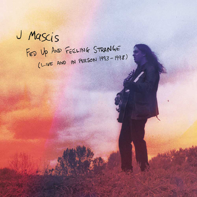 J. Mascis / Fed Up And Feeling Strange - Live And In Person 1993-1998