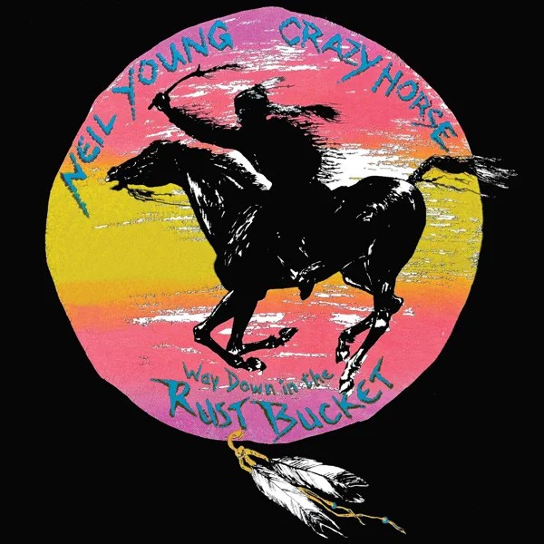 Neil Young & Crazy Horse / Way Down In The Rust Bucket