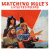 Matching Mole / Little Red Record