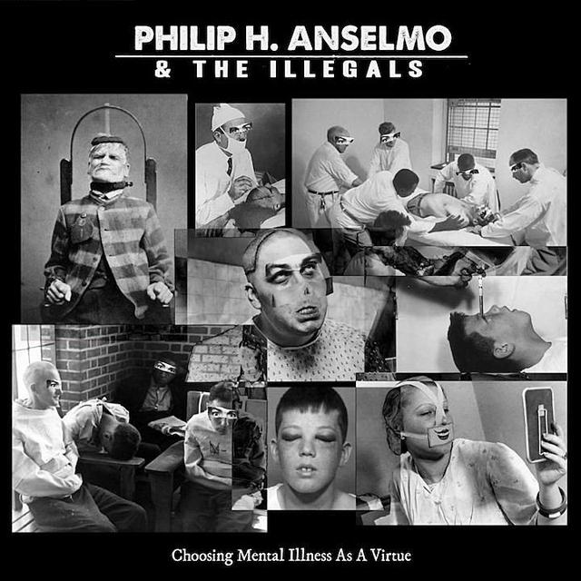 Philip H. Anselmo & The Illegals / Choosing Mental Illness As A Virtue