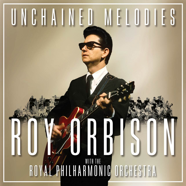 Roy Orbison / Unchained Melodies: Roy Orbison with the Royal Philharmonic Orchestra