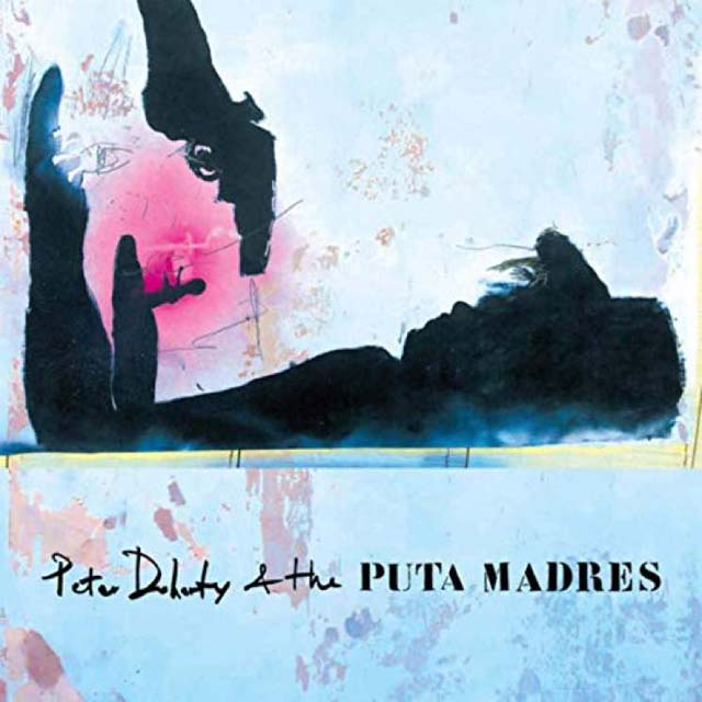 Peter Doherty & The Puta Madres / Peter Doherty & The Puta Madres