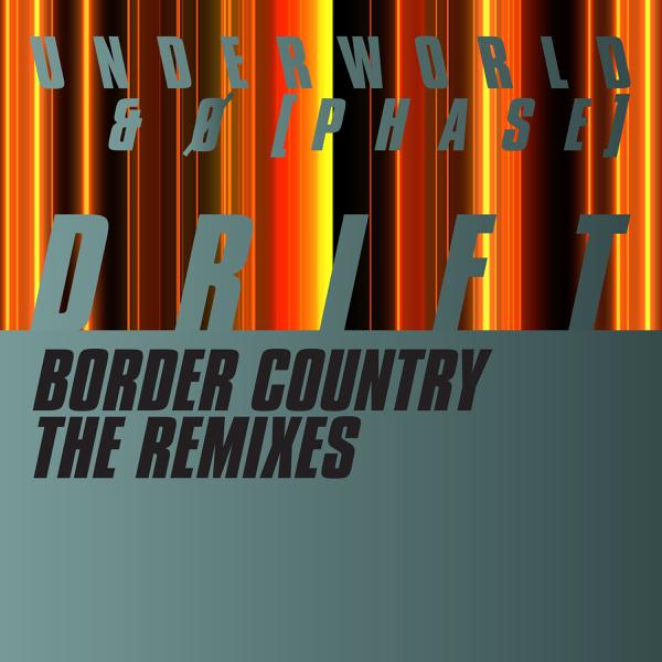 Underworld & Ø [Phase] / Border Country (The Remixes) - Single