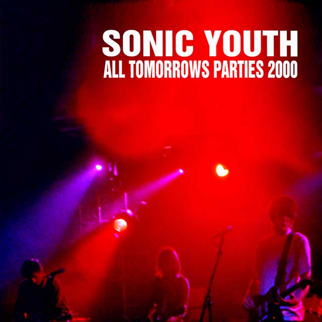 Sonic Youth / Live At All Tomorrows Parties 2000