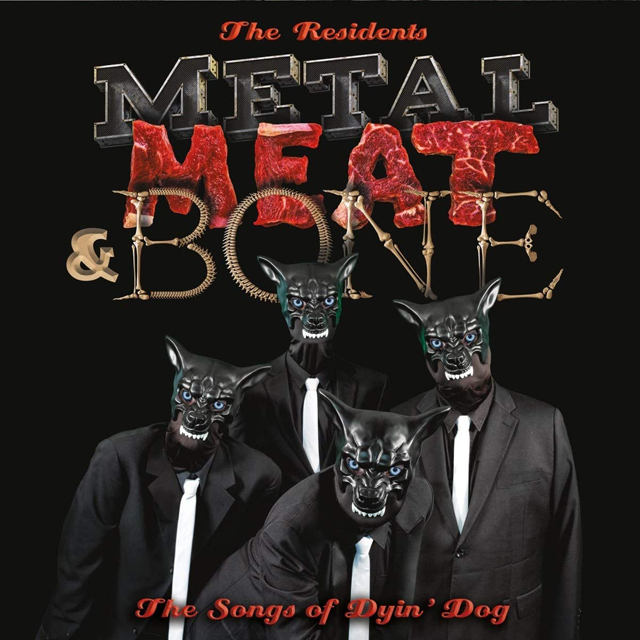 The Residents / Metal, Meat & Bone: The Songs Of Dyin' Dog