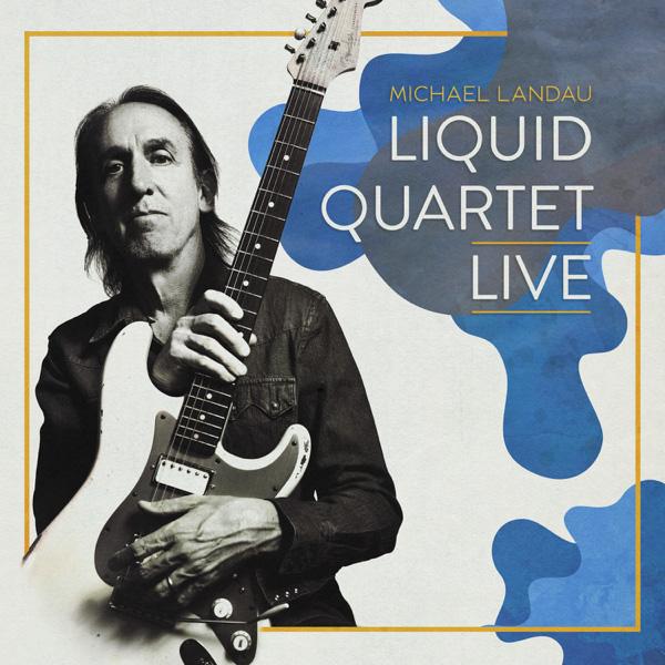 Michael Landau / Liquid Quartet Live