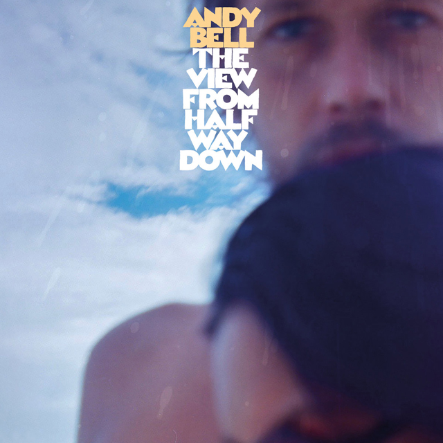Andy Bell / The View From Halfway Down