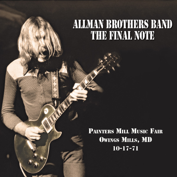 The Allman Brothers Band / The Final Note (Live at Painters Mill Music Fair - 10-17-71)