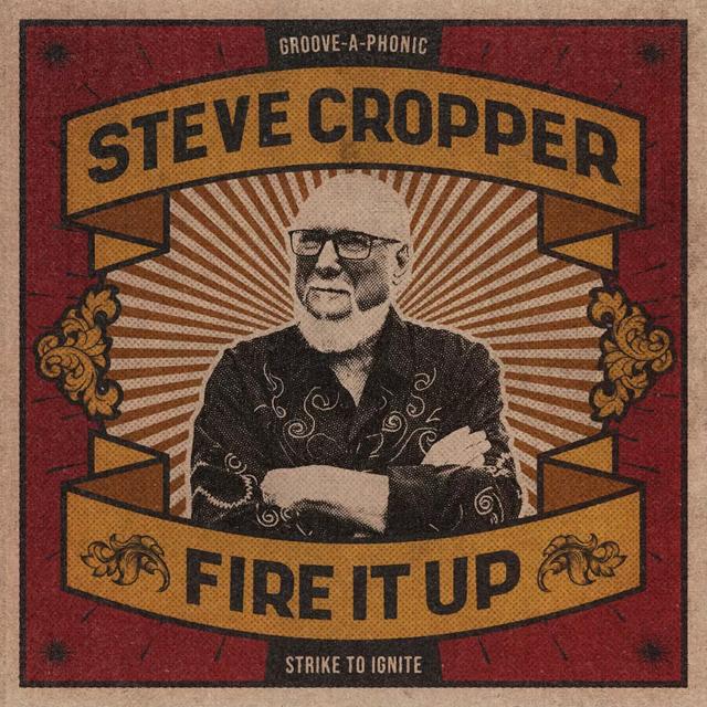 Steve Cropper / Fire it Up