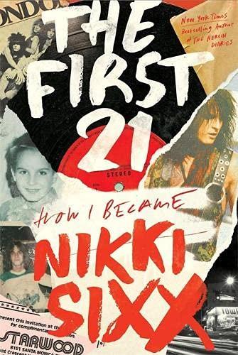 Nikki Sixx / The First 21: How I Became Nikki Sixx