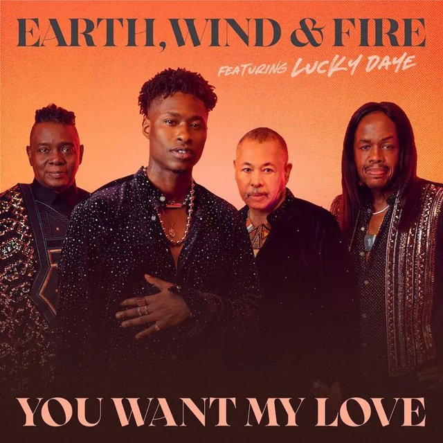 Earth, Wind & Fire / You Want My Love (feat Lucky Daye)