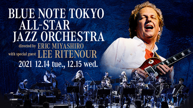 BLUE NOTE TOKYO ALL-STAR JAZZ ORCHESTRA directed by ERIC MIYASHIRO with special guest LEE RITENOUR